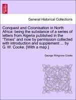 Conquest and Colonisation in North Africa: being the substance of a series of letters from Algeria published in the