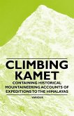 Climbing Kamet - Containing Historical Mountaineering Accounts of Expeditions to the Himalayas