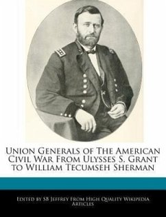 Union Generals of the American Civil War from Ulysses S. Grant to William Tecumseh Sherman - Jeffrey, S. B. Jeffrey, Sb