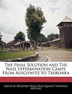 The Final Solution and the Nazi Extermination Camps from Auschwitz to Treblinka - Jeffrey, S. B. Jeffrey, Sb