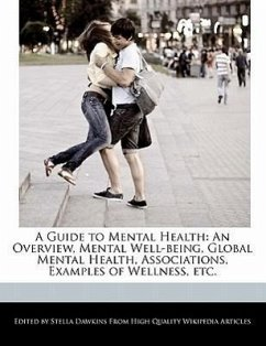 A Guide to Mental Health: An Overview, Mental Well-Being, Global Mental Health, Associations, Examples of Wellness, Etc. - Dawkins, Stella