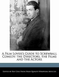 A Film Lover's Guide to Screwball Comedy: The Directors, the Films and the Actors - Cole, Ray