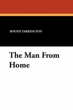 The Man From Home - Tarkington, Booth Wilson, Harry Leon