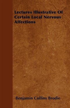 Lectures Illustrative of Certain Local Nervous Affections - Brodie, Benjamin Collins