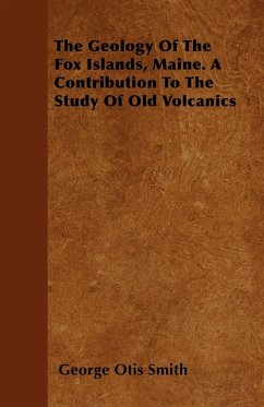 The Geology of the Fox Islands, Maine. a Contribution to the Study of Old Volcanics
