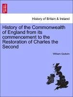 History of the Commonwealth of England from its commencement to the Restoration of Charles the Second. VOLUME THE THIRD - Godwin, William