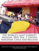 The World's Least Corrupt Nations, 2010, Vol. 7: United Kingdom, Chile and Belgium