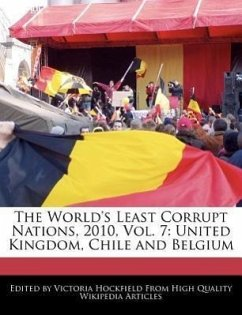 The World's Least Corrupt Nations, 2010, Vol. 7: United Kingdom, Chile and Belgium - Hockfield, Victoria