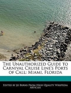 The Unauthorized Guide to Carnival Cruise Line's Ports of Call: Miami, Florida - Burns, Jo