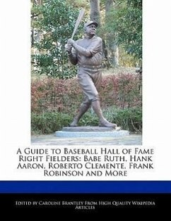 A Guide to Baseball Hall of Fame Right Fielders: Babe Ruth, Hank Aaron, Roberto Clemente, Frank Robinson and More