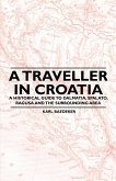 A Traveller in Croatia - A Historical Guide to Dalmatia, Spalato, Ragusa and the Surrounding Area