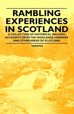 Rambling Experiences in Scotland - A Collection of Historical Walking Accounts from the Highlands, Hebrides and Other Areas of Scotland