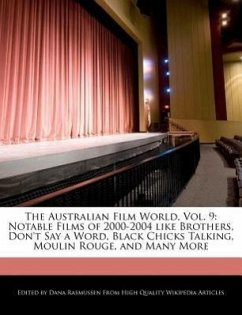 The Australian Film World, Vol. 9: Notable Films Of 2000-2004 Like Brothers, Don't Say A Word, Black Chicks Talking, Moulin Rouge,