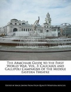 The Armchair Guide to the First World War, Vol. 3: Caucasus and Gallipoli Campaigns of the Middle Eastern Theatre - Javens, Mack