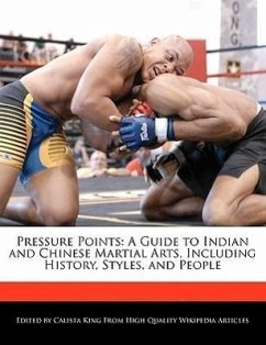 Pressure Points: A Guide to Indian and Chinese Martial Arts, Including History, Styles, and People - King, Calista