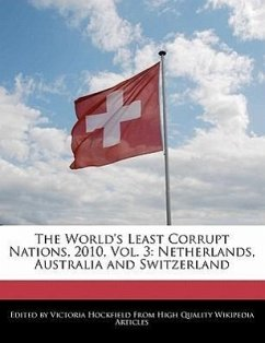 The World's Least Corrupt Nations, 2010, Vol. 3: Netherlands, Australia and Switzerland - Hockfield, Victoria