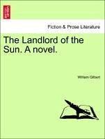 The Landlord of the Sun. A novel. Vol. II - Gilbert, William