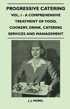 Progressive Catering - Vol. I - A Comprehensive Treatment of Food, Cookery, Drink, Catering Services and Management - Morel, J. J.