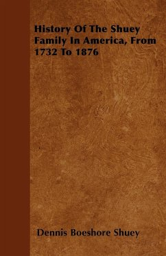 History Of The Shuey Family In America, From 1732 To 1876 - Shuey, Dennis Boeshore