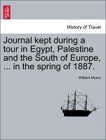 Journal kept during a tour in Egypt, Palestine and the South of Europe, ... in the spring of 1887.