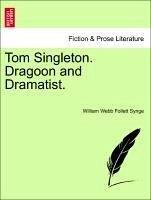 Tom Singleton. Dragoon and Dramatist. VOL. II. - Synge, William Webb Follett