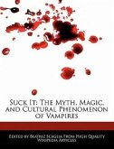 Suck It: The Myth, Magic, and Cultural Phenomenon of Vampires