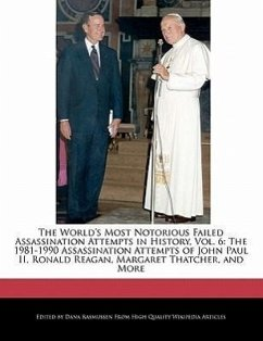 The World's Most Notorious Failed Assassination Attempts in History, Vol. 6: The 1981-1990 Assassination Attempts of John Paul II, Ronald Reagan, Marg - Rasmussen, Dana