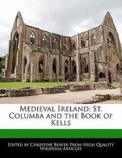 Medieval Ireland: St. Columba and the Book of Kells - Beaver, Christine
