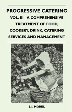 Progressive Catering - Vol. III - A Comprehensive Treatment of Food, Cookery, Drink, Catering Services and Management - Morel, J. J.