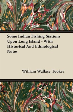 Some Indian Fishing Stations Upon Long Island - With Historical And Ethnological Notes - Tooker, William Wallace