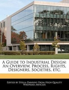 A Guide to Industrial Design: An Overview, Process, Rights, Designers, Societies, Etc. - Dawkins, Stella