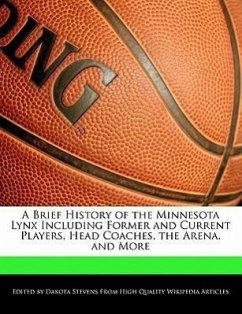 A Brief History of the Minnesota Lynx Including Former and Current Players, Head Coaches, the Arena, and More - Stevens, Dakota