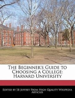 The Beginner's Guide to Choosing a College: Harvard University - Jeffrey, S. B.