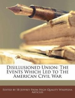 Disillusioned Union: The Events Which Led to the American Civil War - Jeffrey, S. B.