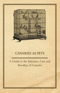 Canaries as Pets - A Guide to the Selection, Care and Breeding of Canaries - Anon