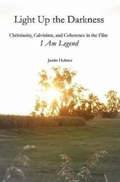 Light Up the Darkness: Christianity, Calvinism, and Coherence in the Film I Am Legend - Hubner, Jamin