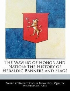 The Waving of Honor and Nation: The History of Heraldic Banners and Flags - Scaglia, Beatriz