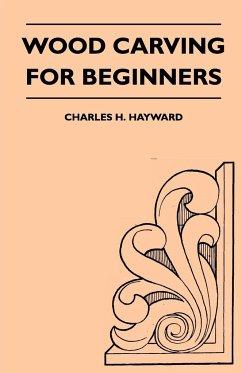 Wood Carving for Beginners - Hayward, Charles H.