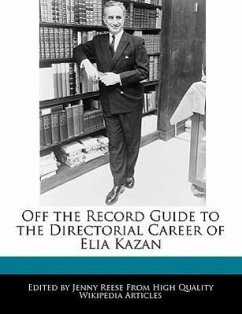 Off the Record Guide to the Directorial Career of Elia Kazan - Reese, Jenny