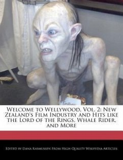 Welcome to Wellywood, Vol. 2: New Zealand's Film Industry and Hits Like the Lord of the Rings, Whale Rider, and More - Rasmussen, Dana