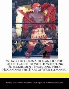 Whatchu Gonna Do? an Off the Record Guide to World Wrestling Entertainment, Including Hulk Hogan and the Stars of Wrestlemania! - King, Calista