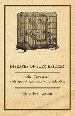 Diseases of Budgerigars (Shell Parrakeets) with Special Reference to French Molt - Feyerabend, Cessa