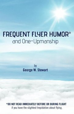 Frequent Flyer Humor and One-Upmanship - Stewart, George W.