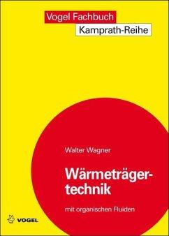 Wärmeträgertechnik mit organischen Fluiden - Wagner, Walter