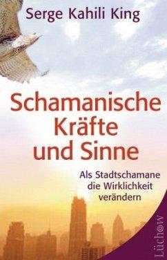 Schamanische Kräfte und Sinne - King, Serge K.