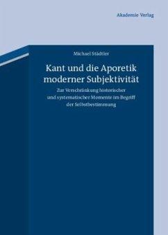 Kant und die Aporetik moderner Subjektivität - Städtler, Michael