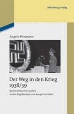 Der Weg in den Krieg 1938/39 - Hermann, Angela