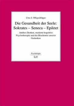Die Gesundheit der Seele: Sokrates - Seneca - Epiktet - Olligschläger, Uwe J.