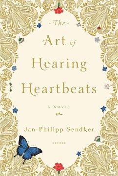 The Art of Hearing Heartbeats - Sendker, Jan-Philipp