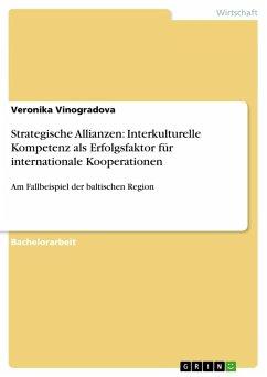 Strategische Allianzen: Interkulturelle Kompetenz als Erfolgsfaktor für internationale Kooperationen - Vinogradova, Veronika